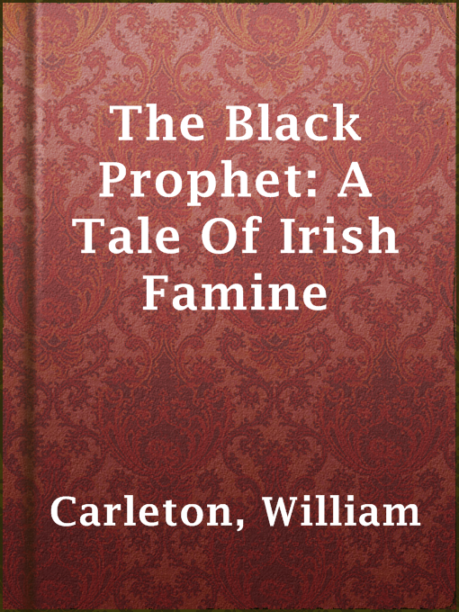 Title details for The Black Prophet: A Tale Of Irish Famine by William Carleton - Available